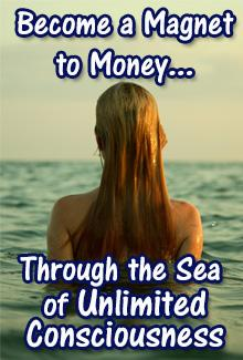 Become a Magnet to Money through the sea of unlimited consciousness by Michele Blood and Bob Proctor